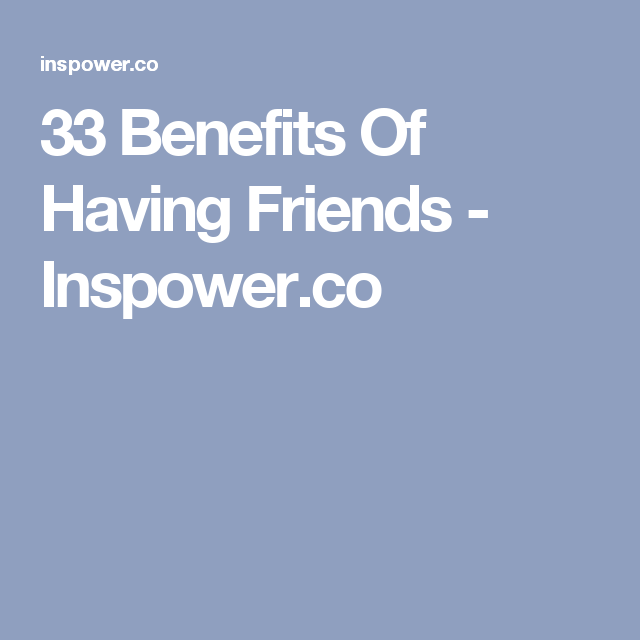 Benefits Of Having Friends  InspowerCo  Ppt