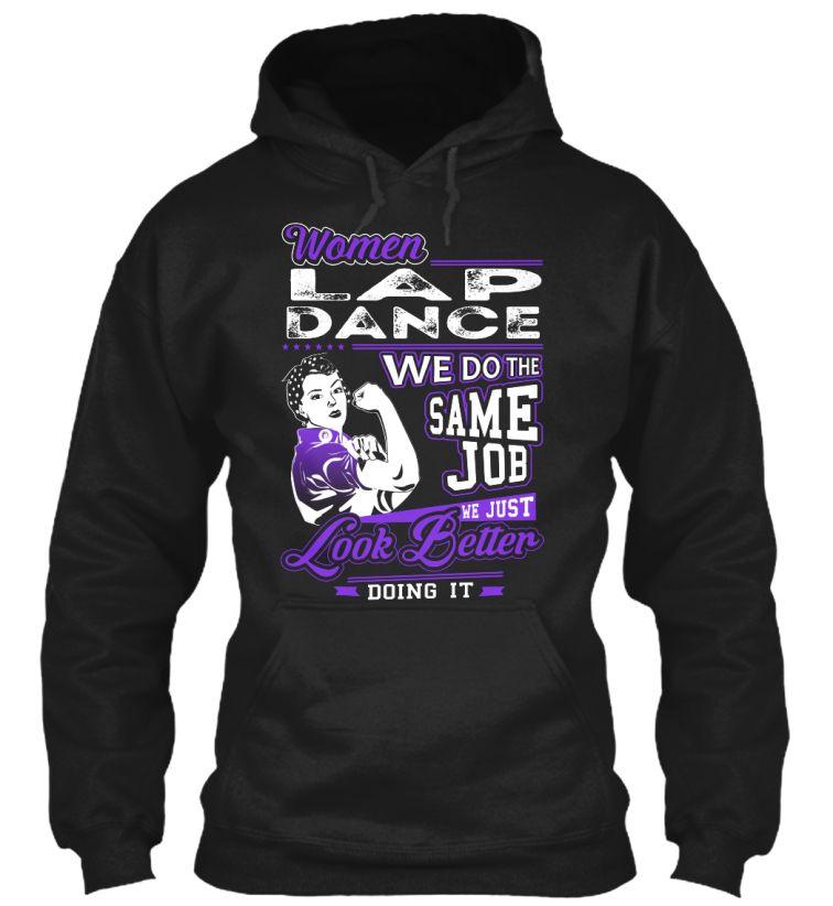Lap Dance Look Better Lapdance Shirts Dunbarton Paustian