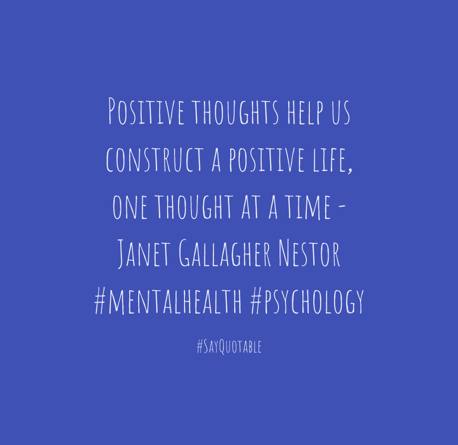 Quote Positive thoughts help us construct a positive life, one thought at a time - Janet Gallagher Nestor  #mentalhealth #psychology image with beautiful image background