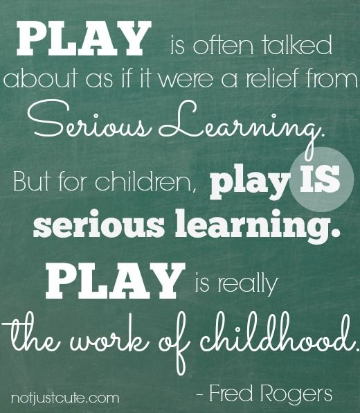 "Quotes About Kids Learning: ""Play Is Often Talked About As If It Were A Relief From"