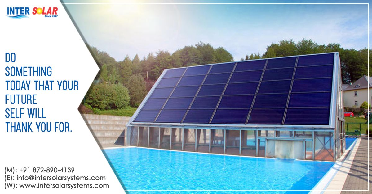 Get The Top Quality Of The Solar Swimming Pool Heating System In Lucknow At Inter Solar With Optimum Prices To Know More In 2020 Solar Heating Systems Solar Heating