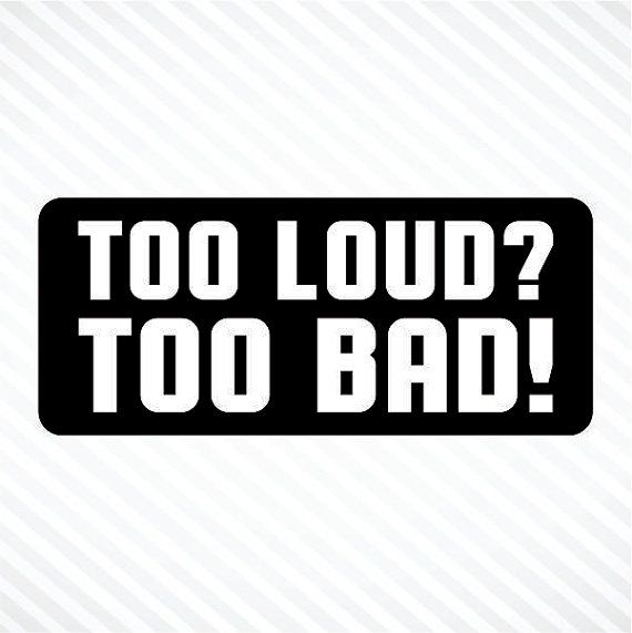 Too loud too bad funny helmet sticker vinyl by skyhawkstickerdepot