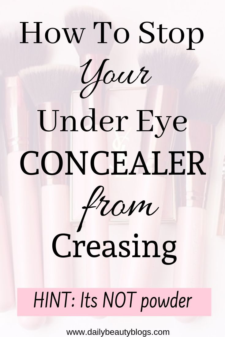 Concealer Creasing: How To Stop Your Under Eye Concealer From Creasing (HINT