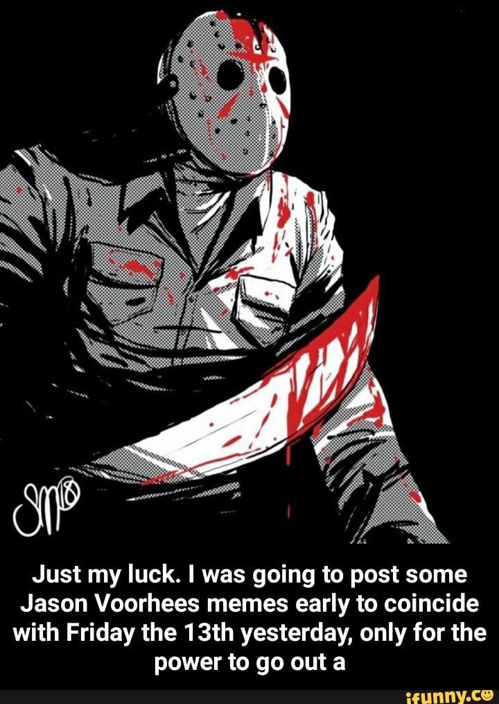 Just my luck. I was going to post some Jason Voorhees