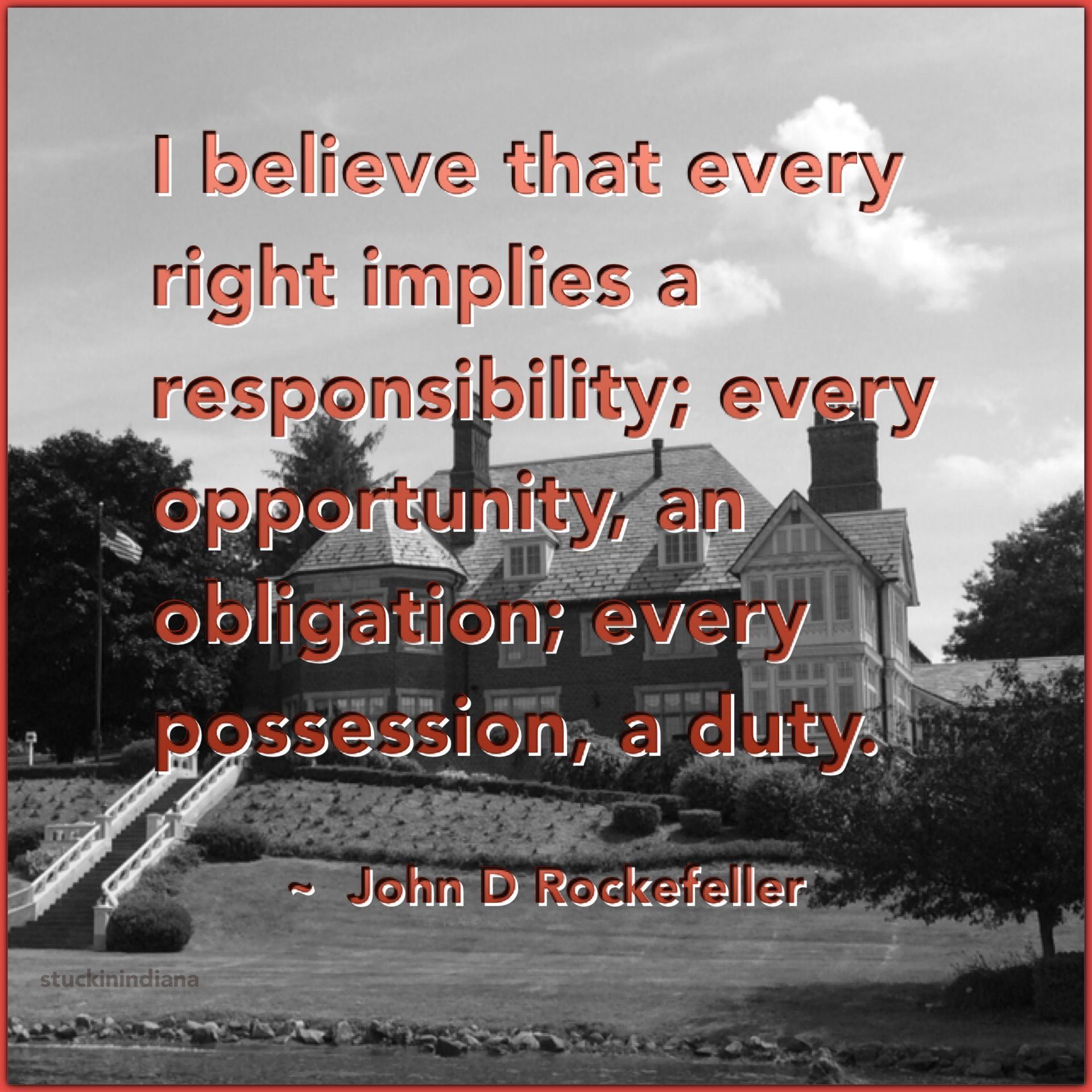I Believe That Every Right Implies A Responsibility Every