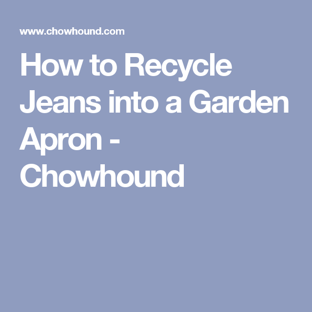 How to Recycle Jeans into a Garden Apron - Chowhound