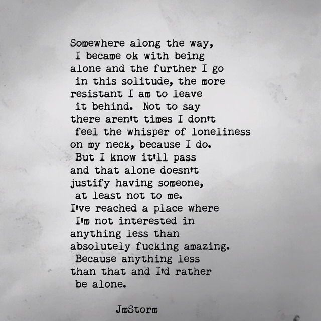 This Is The Truth If Its Not Fucking Amazing Id Rather Be Alone