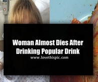 Woman Almost Dies After Drinking Popular Drink