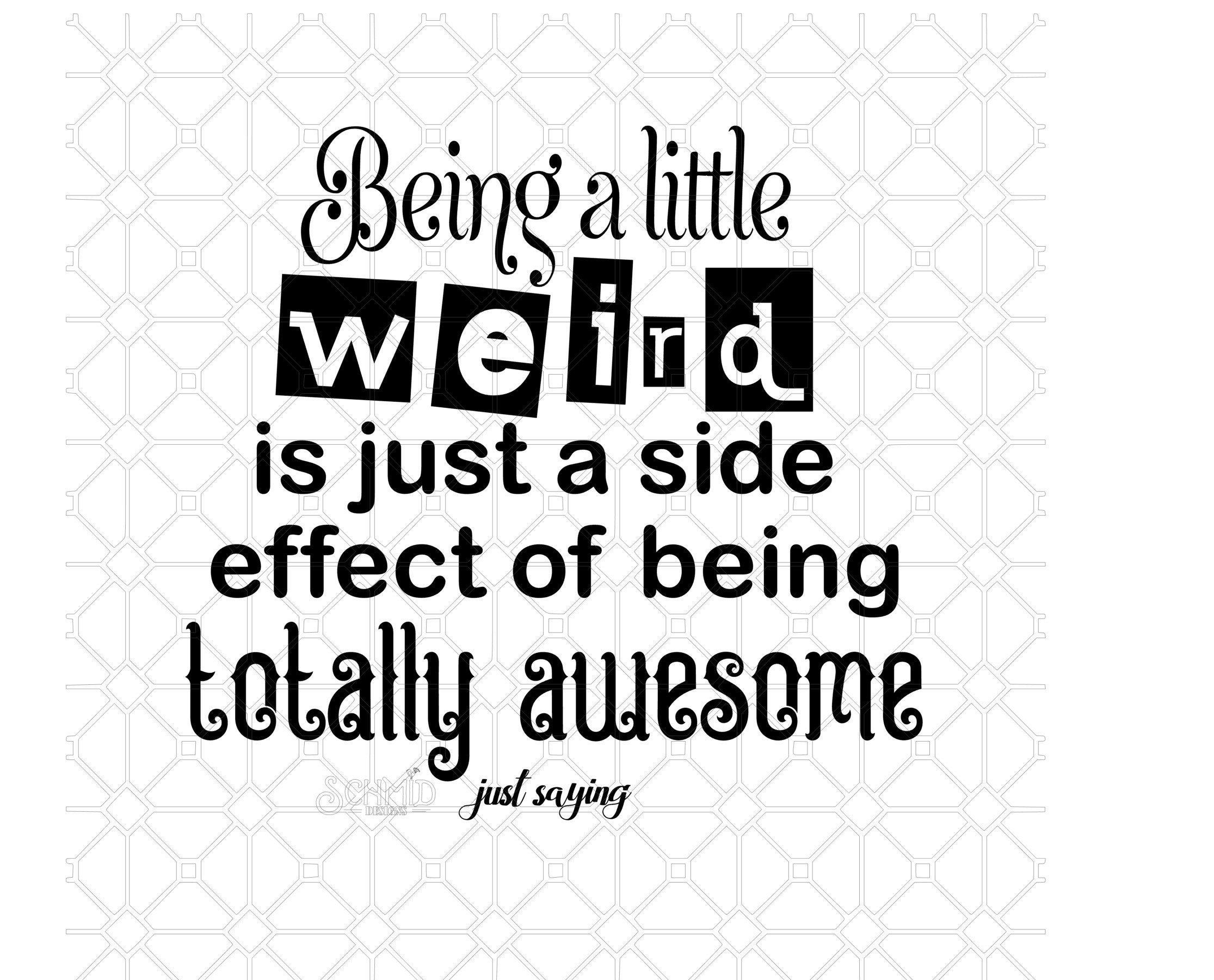 Being A Little Weird Is Just A Side Effect Of Being Awesome