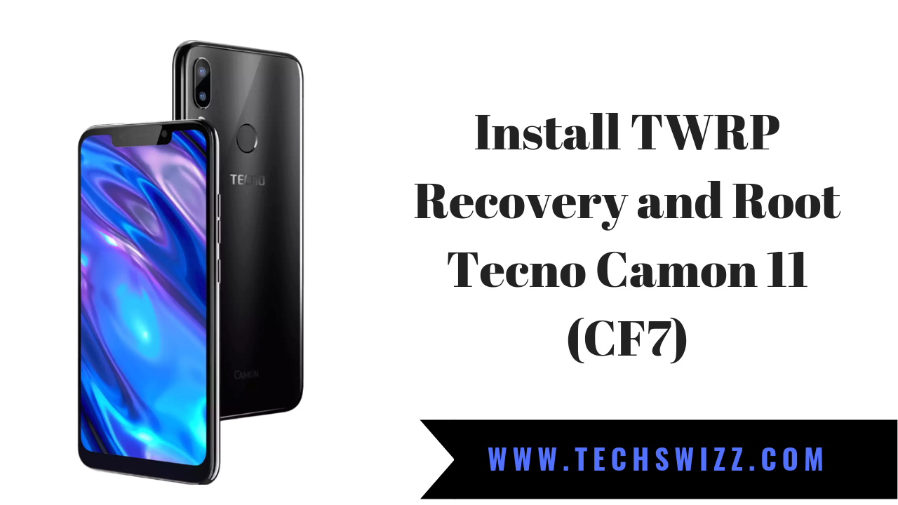 How To Install TWRP Recovery and Root Tecno Camon 11 (CF7) | Stock