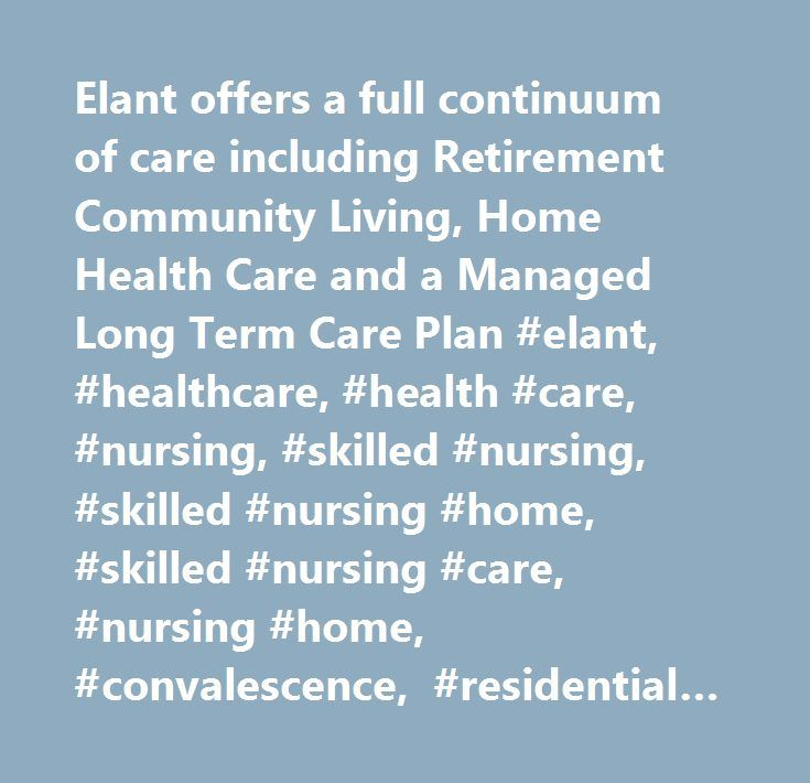 Elant offers a full continuum of care including Retirement Community - care plan