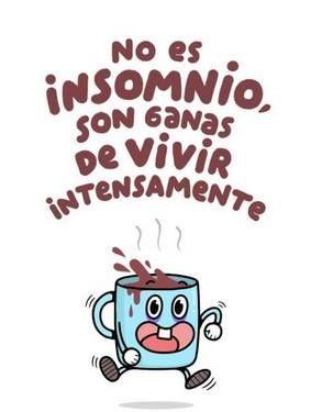 No es insomnio, son ganas de vivir intensamente
