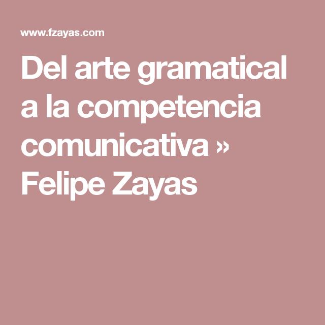 Del arte gramatical a la competencia comunicativa  »  Felipe Zayas