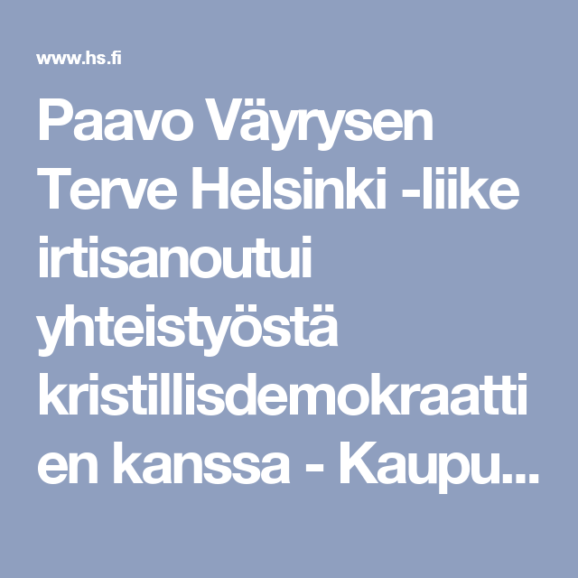 Paavo Väyrysen Terve Helsinki -liike irtisanoutui yhteistyöstä kristillisdemokraattien kanssa - Kaupunki - Helsingin Sanomat