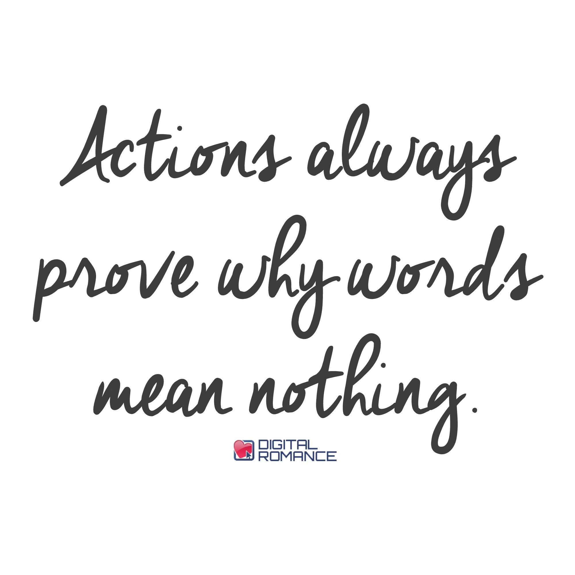 Actions Always Prove Why Words Mean Nothing Quotes