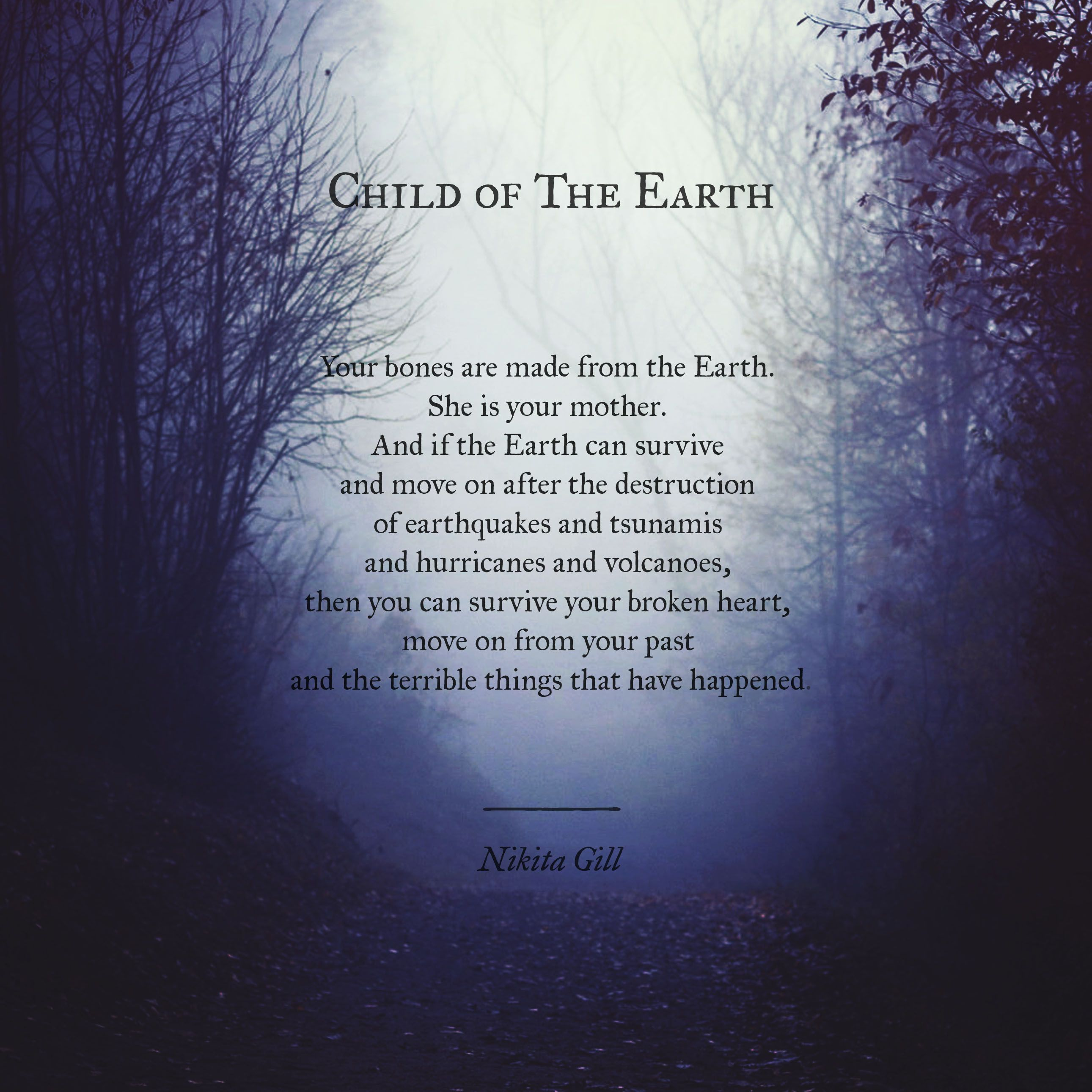 When A Child Breaks Your Heart Quotes: By Nikita Gill .....My Earth Child You Will SURVIVE YOUR