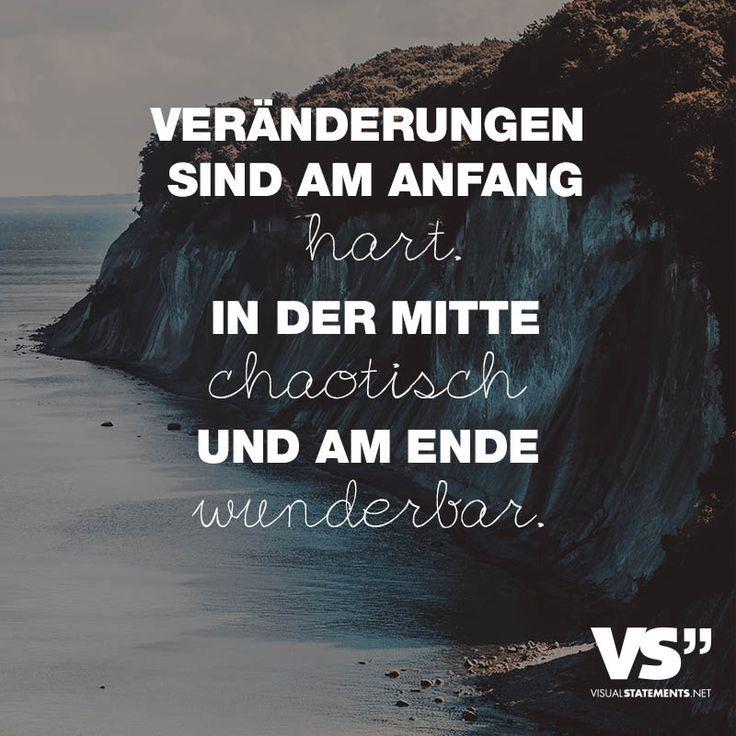 Veraenderungen sind am Anfang hart. In der Mitte chaotisch und am Ende wunderbar. - VISUAL STATEMENTS®️️