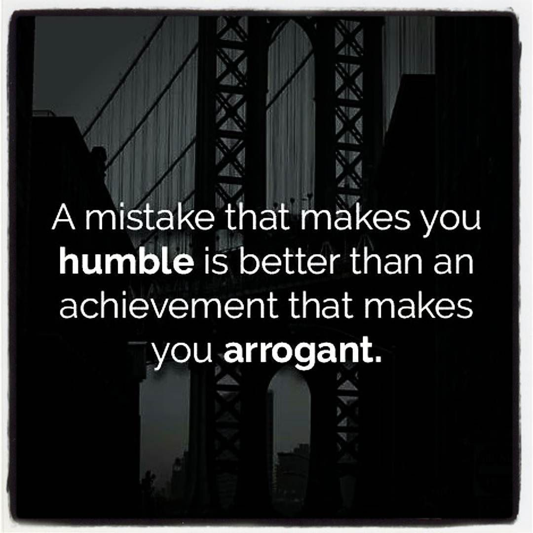 A mistake that makes you HUMBLE is better than an ...