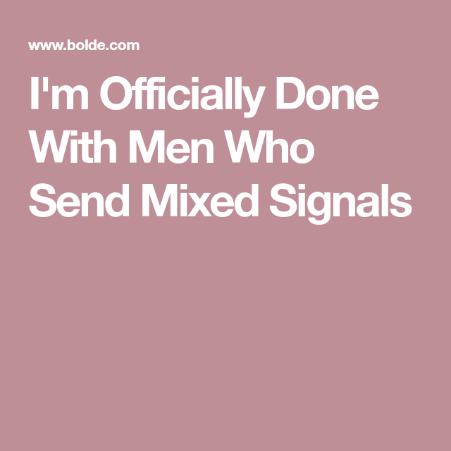 Quotes about guys sending mixed signals dating