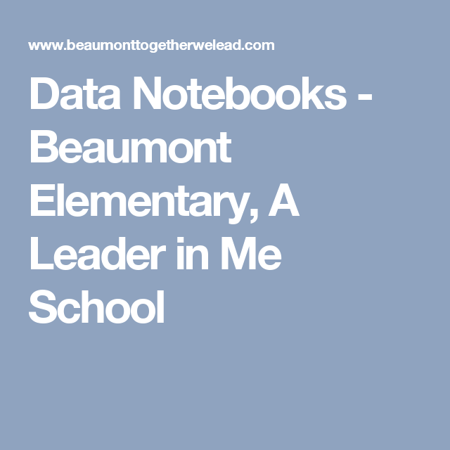 Data Notebooks - Beaumont Elementary, A Leader in Me School