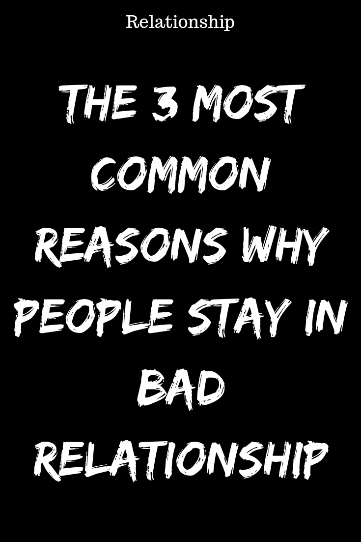 The 3 Most Common Reasons Why People Stay In Bad Relationships Idealcatalogs Relationship Bad Relationship Quotes About Love And Relationships Relationship