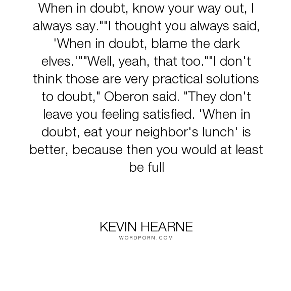 """Kevin Hearne - """"When in doubt, know your way out, I always say.""""""""I thought you always said, 'When..."""". funny, doubt, elves, lunch, druid"""
