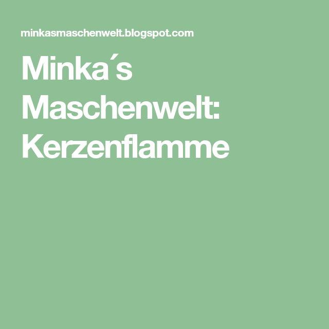 Photo of Minka´s Maschenwelt: Kerzenflamme