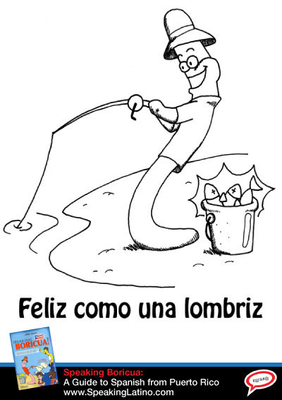 The Spanish Language Phrase FELIZ COMO UNA LOMBRIZ in English | Learn the equivalent of the #Spanish language phrase FELIZ COMO UNA LOMBRIZ in English. Check out the funny cartoon illustration and share! #Idioms #Modismo via http://www.speakinglatino.com/spanish-language-phrase-feliz-como-una-lombriz-in-english/