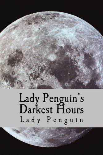 Lady Penguin's Darkest Hours by Lady Penguin https://www.amazon.com/dp/1539992322/ref=cm_sw_r_pi_dp_x_TROGybMZMQTE4