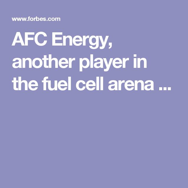 AFC Energy, another player in the fuel cell arena ...