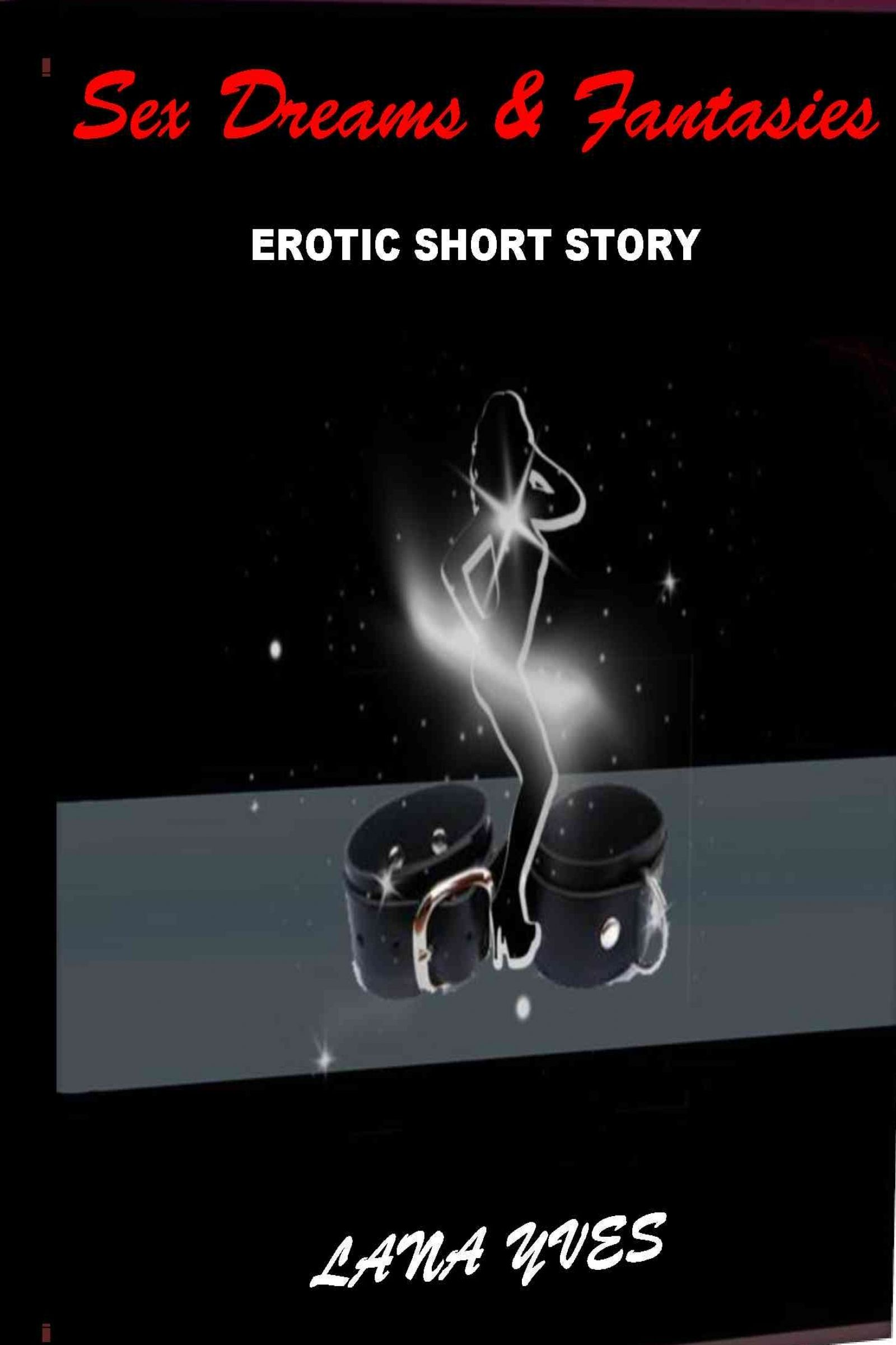 Sex Dreams & Fantasies by Lana Yves. We all have Erotic dreams and fantasies from time to time. Get your copy of this exhilarating Erotic romance novel on http://eroticafiction.webs.com/ or here on Amazon.com - http://amzn.to/TzPZY4