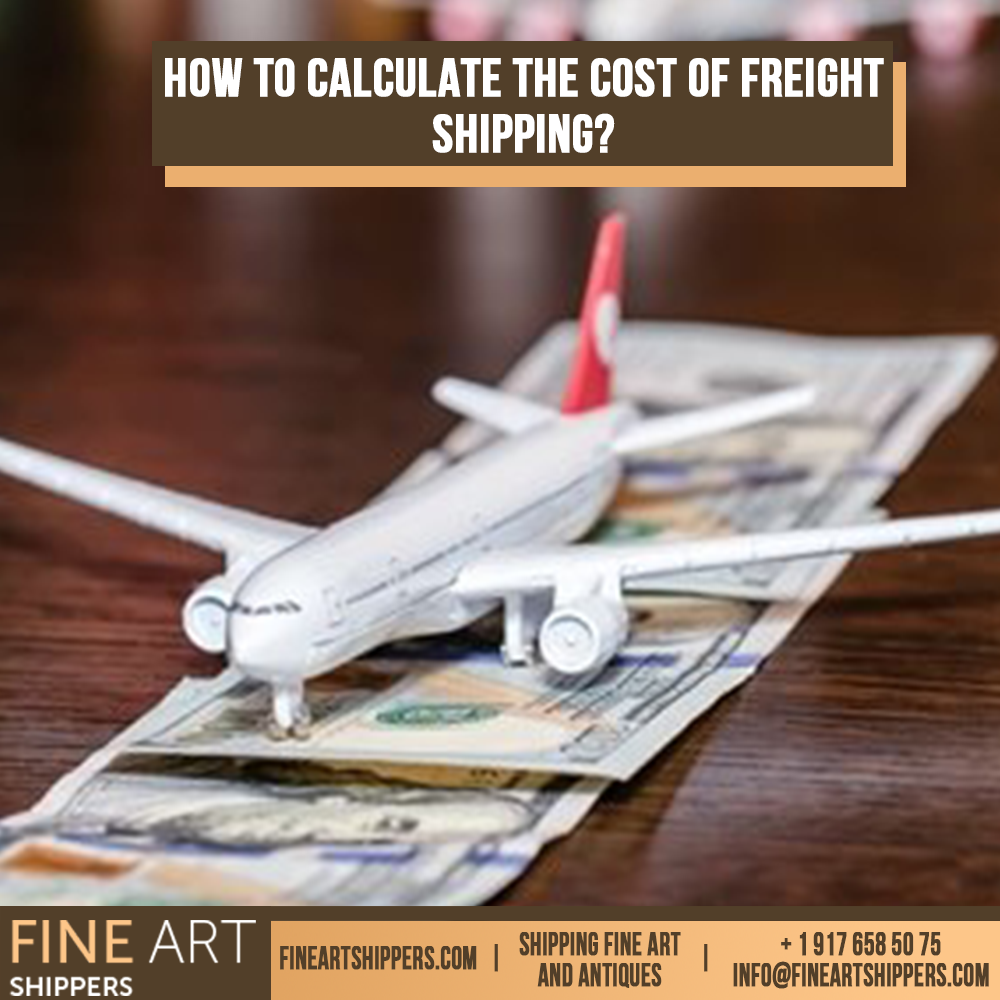 HOW TO CALCULATE THE COST OF FREIGHT SHIPPING? Fine Art