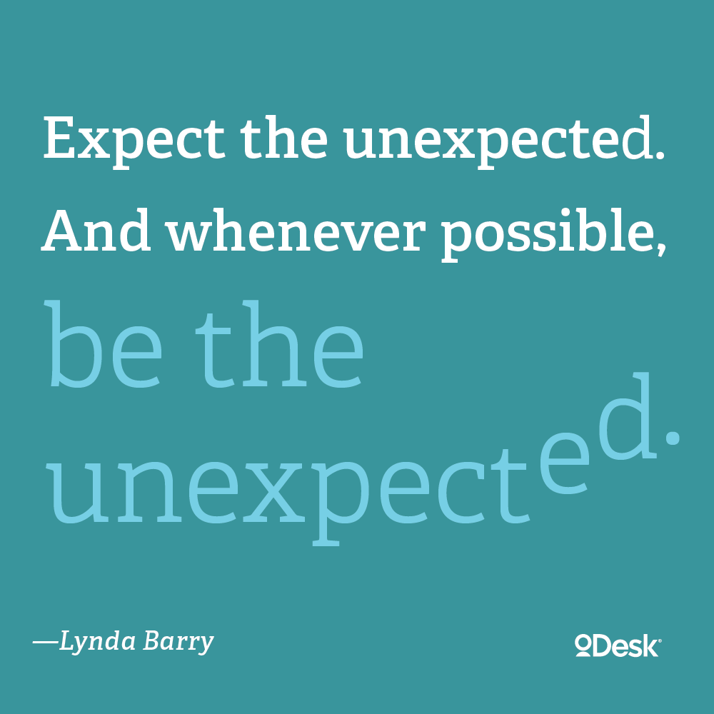 """""""Expect the unexpected. And whenever possible, be the"""