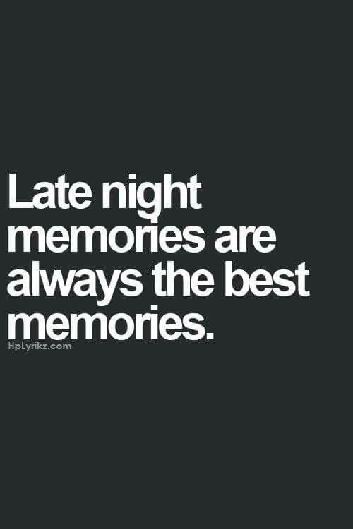 Late Night Memories Late Night Adventures Memories Quotes Late Night Quotes Fantastic Quotes