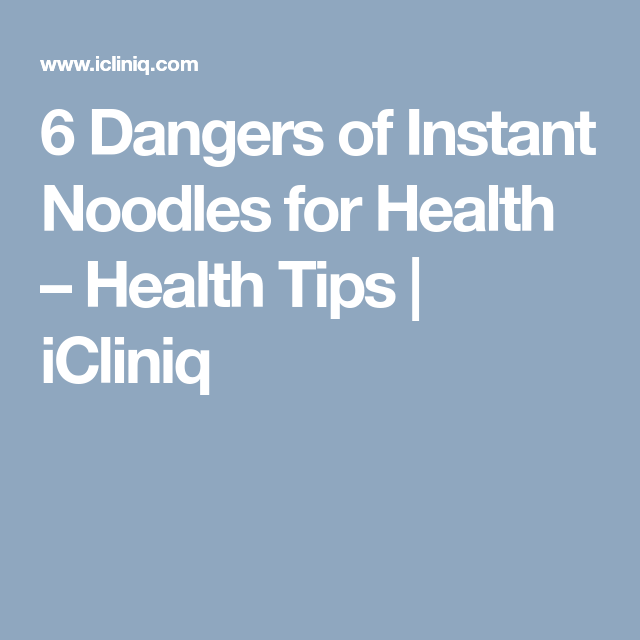 6 Dangers Of Instant Noodles For Health Health Tips Icliniq Instant Noodle Health Health Tips