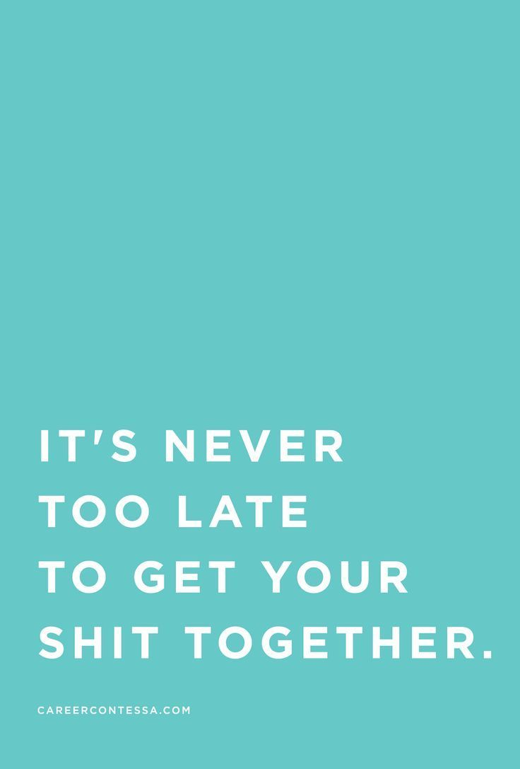 Late Quotes It's Never Too Latebut Seriously Find More Career Inspiration