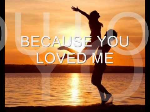 Because You Loved Me Celine Dion With Lyrics Youtube Because I Love You My Love Love Songs