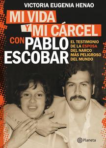 Descargar Mi Vida Y Mi Cárcel Con Pablo Escobar Libro Gratis Pdf Epub Victoria Eugenia Henao Libros De Suspenso Pablo Escobar Libros Para Leer