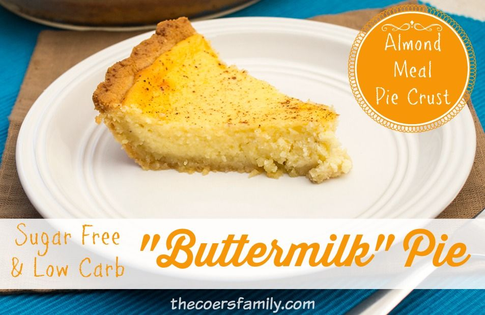 Low Carb Sugar Free Buttermilk Pie The Coers Family Recipe Buttermilk Pie Sugar Free Low Carb Almond Recipes