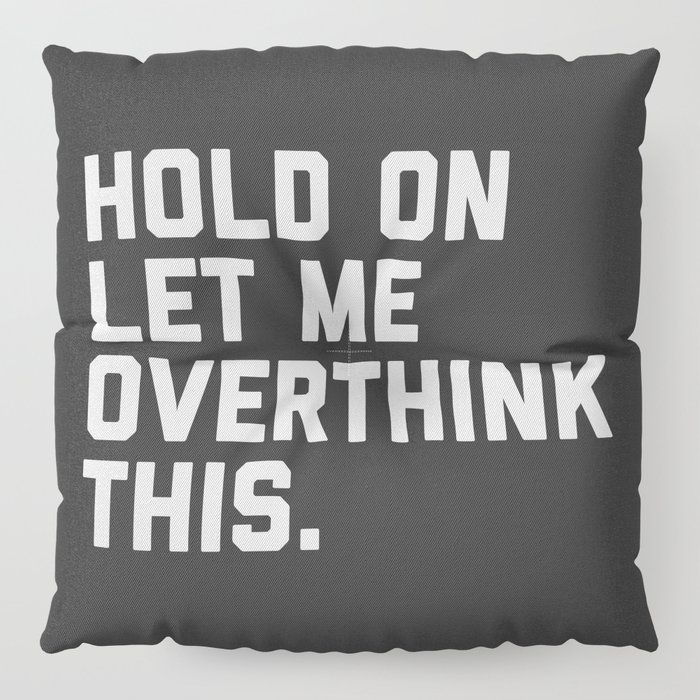 Hold On, Overthink This Funny Quote Floor Pillow by envyart