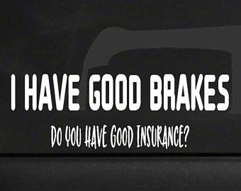 I Have Good Brakes Funny Car Decal Parents Funny Car Sticker For - Funny decal stickers for carsbest funny car decales images on pinterest funny cars