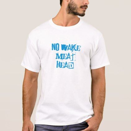 #party - #No Wake Meat Head T-Shirt