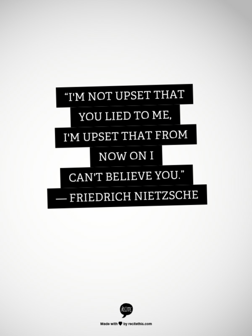 Not A Fan Of Nietzsche But This Is Rather How I View Being Lied To Or Manipulated If Someone Manipulates I Limit Words Quotes Life Quotes Quotes To Live By