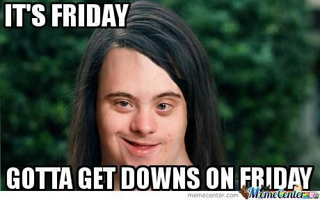 Funny Memes For Friday The Th : Gotta get downs on friday funny shit memes