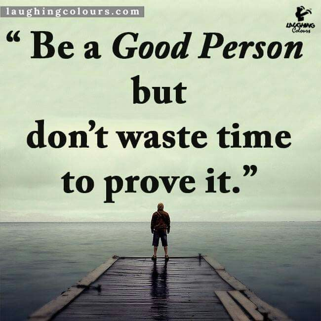 Dont Waste Time Quotes: Be A Good Person But Don't Waste Time To Prove It