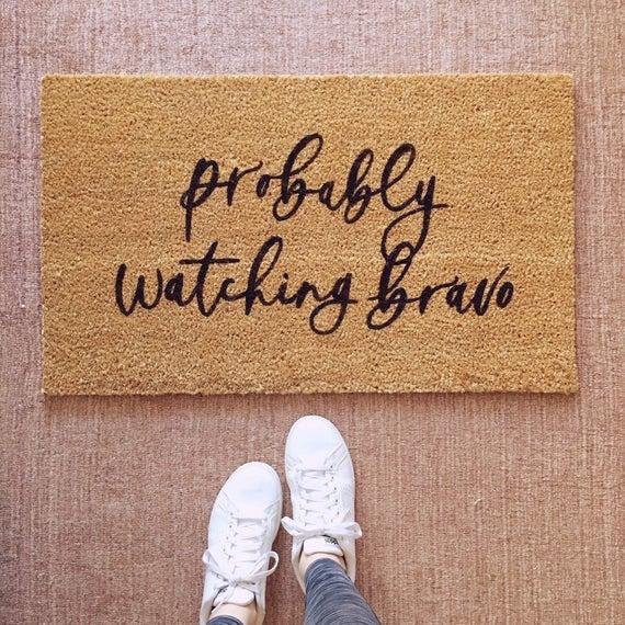 Probably Watching Bravo Doormat-  Funny Doormat, Housewarming Gift, Cute Doormat, Custom Doormat, We