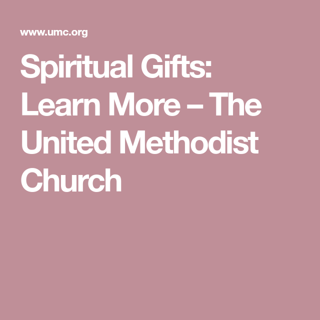Spiritual Gifts Learn More The United Methodist Church