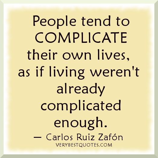 People Tend To Complicate Their Own Lives As If Living Weren T