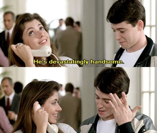 "Ferris Bueller's Day Off ""He's Devastatingly Handsome"