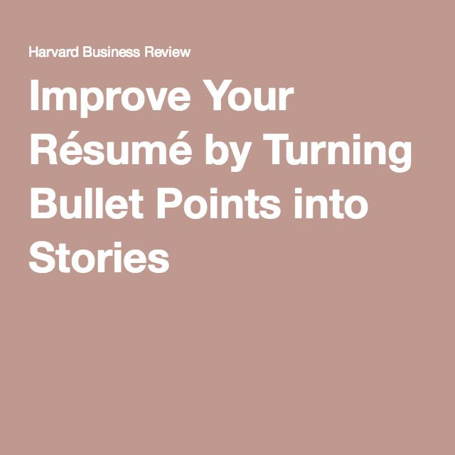 Improve Your Résumé by Turning Bullet Points into Stories Bullet - how to improve your resume